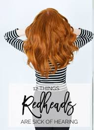 red hair female pubes 11 things redheads are sick of hearing forever amber uk