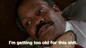 Danny Glover Meme - i m getting too old for this shit know your meme