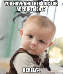 Doctor Appointment Meme - you have another doctor appointment really skeptical baby make