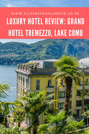 panoramic views and poolside moods at grand hotel tremezzo