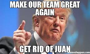 Team Memes - make our team great again get rid of juan meme donald trump