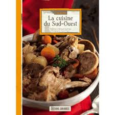 sud ouest cuisine la cuisine du sud ouest livre cuisine salée cultura
