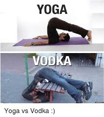 Yoga Meme - yoga vodka memes com yoga vs vodka meme on me me