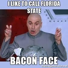 Florida State Memes - i like to call florida state bacon face dr evil meme meme