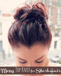 easy messy buns for shoulder length hair messy top knot for short hair ma nouvelle mode