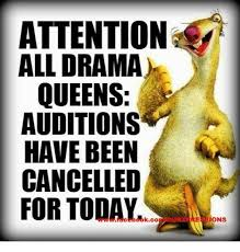 Drama Queen Meme - attention all drama queens auditions y have been cancelled for
