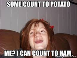 Ham Meme - some count to potato me i can count to ham scary ginger girl