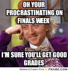 Willy Wonka Meme Generator - oh your procrastinating on finals week willy wonka meme