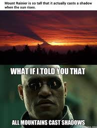 Morpheus Meme - what if i told you all mountains cast shadows justpost