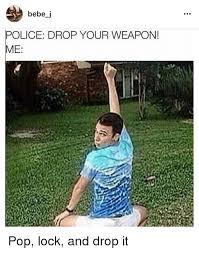 Drop It Meme - 25 best memes about pop lock and drop it pop lock and drop