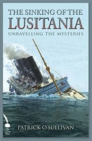 sinking of the lusitania the sinking of the lusitania unravelling the mysteries by patrick o