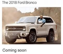 Soon Car Meme - the 2018 ford bronco coming soon meme on me me