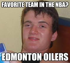 Edmonton Memes - favorite team in the nba edmonton oilers 10 guy quickmeme