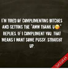 Aww Thank You Meme - i m tired of complimenting bitches and getting the aww thank u