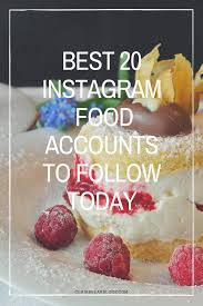 best 20 food instagram accounts to follow today clairebear