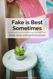 Home Decor Artificial Plants Sometimes Fake Is Best Home Decor With Artificial Plants