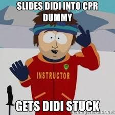 Cpr Dummy Meme - slides didi into cpr dummy gets didi stuck southpark bad time meme
