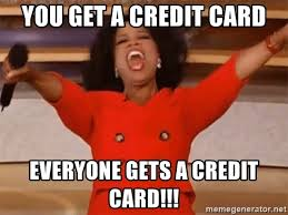Credit Card Meme - you get a credit card everyone gets a credit card oprah winfrey