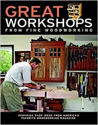 Fine Woodworking Magazine Online by Great Workshops From Fine Woodworking Inspiring Shop Ideas From