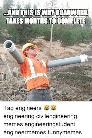 Civil Engineering Memes - and thisiswhyrondwork takes monthsto complete tag engineers