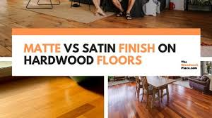 how to clean matte finish laminate matte vs satin finish on hardwood floors the woodwork place