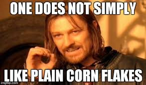 Corn Flakes Meme - one does not simply meme imgflip
