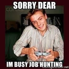 Job Hunting Meme - sorry dear im busy job hunting scumbag long distance boyfriend