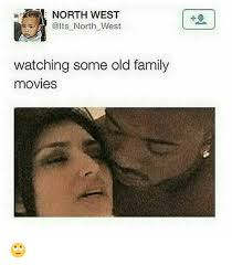 North West Meme - north west north west watching some old family movies meme on