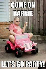 Memes Party - come on barbie lets go party meme http www jokideo com