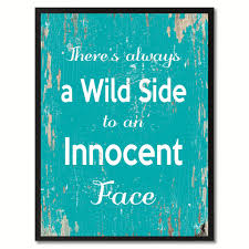 there u0027s always a wild side to an innocent face inspirational quote