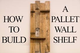 How To Make Wood Shelving Units by How To Build A Pallet Wall Shelf Youtube