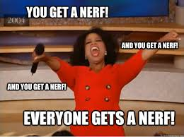 Nerf Meme - you get a nerf everyone gets a nerf and you get a nerf and you