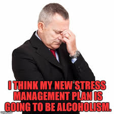 Alcoholism Meme - image tagged in stress drinking alchohol funny memes funny memes