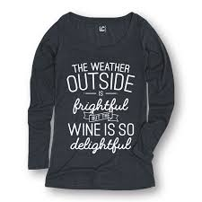 weather outside is frightful wine is delightful funny trendy