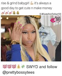 Make Money From Memes - rise grind babygirl it s always a good day to get cute n make
