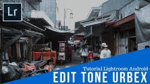 tutorial lightroom urbex android quick edit tone urbex lightroom mobile youtube