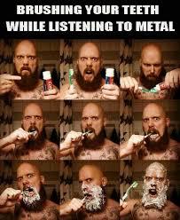 Heavy Metal Memes - elegant heavy metal humor metal memes brushing your teeth while