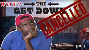 the get down cancelled why does netflix cancel shows youtube