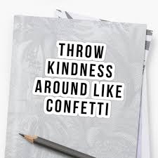 kindness quotes confetti throw kindness around like confetti
