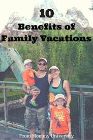 10 benefits of family vacations