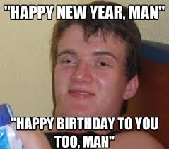 Birthday Memes For Guys - birthday memes that will leave you with a 100 watt smile for the