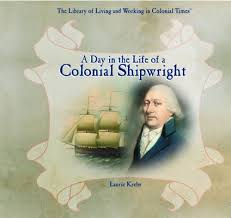 a day in the life of a colonial shipwright the library of living