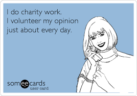 i do charity work i volunteer my opinion just about every day