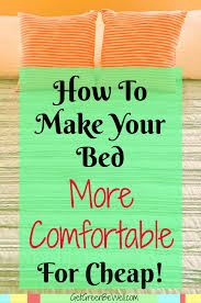 How To Make Bed Comfortable How To Make A Bed More Comfortable For Cheap Get Green Be Well