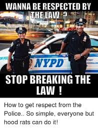 Stop Breaking The Law Meme - wanna be respected by lids nypd rtesy stop breaking the law how to
