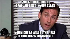 Graduation Meme - image tagged in michael scott graduate graduation early first in