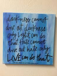 dr martin luther king jr darkness cannot drive out darkness