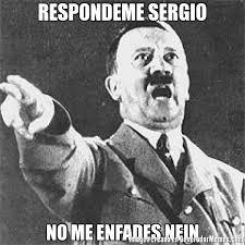 Nein Meme - respondeme sergio no me enfades nein meme de hitler cos memes