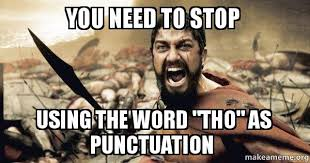 You Need To Stop Meme - you need to stop using the word tho as punctuation the 300
