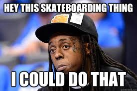 Funny Lil Wayne Memes - hey this skateboarding thing i could do that underestimating lil